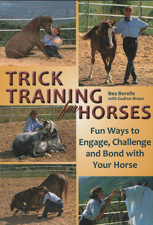 Trick Training for Horses, by Bea Borelle with Gudrun Braun